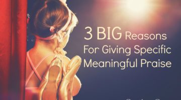 3 BIG Reasons To Give Children Specific Meaningful Praise
